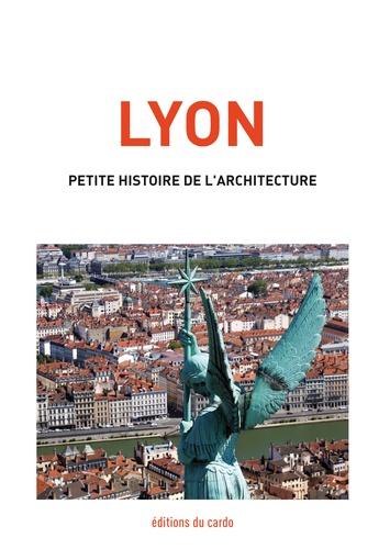 Félicien Carli - Lyon, petite histoire de l'architecture.