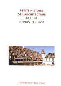 Félicien Carli - Petite histoire de l'architecture - Beaune depuis l'an 1000.