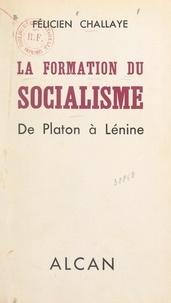 Félicien Challaye et Henri Delacroix - La formation du socialisme - De Platon à Lénine.