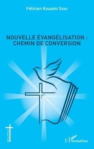 Félicien Kouami Sebo - Nouvelle évangélisation : chemin de conversion.