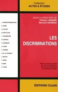 Félicien Lemaire et Bernard Gauriau - Les discriminations - Actes du colloque organisé les 13 & 14 octobre 2011 par le Centre Jean Bodin de l'Université d'Angers.