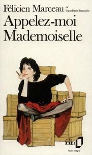 Félicien Marceau - Appelez-moi Mademoiselle.