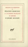 Félicien Marceau et André Roussin - Discours de réception de Félicien Marceau à l'Académie française et réponse d'André Roussin.