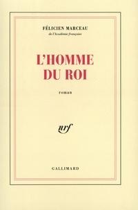 Félicien Marceau - L'homme du roi.