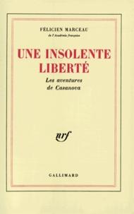 Félicien Marceau - Une insolente liberté(les aventures de Casanova).
