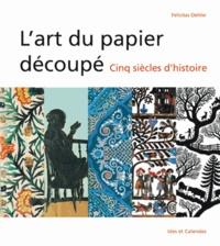Felicitas Oehler - L'art du papier découpé - Cinq siècles d'histoire.