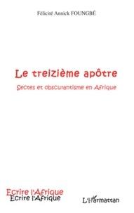 Félicité Annick Foungbé - Le treizième apôtre - Sectes et obscurantisme en Afrique.