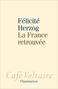 Félicité Herzog - La France retrouvée.