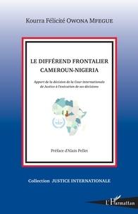 Ebook pdf / txt / mobipocket / epub téléchargez ici Le différend frontalier Cameroun-Nigeria  - Apport de la décision de la Cour internationale de Justice à l'exécution de ses décisions