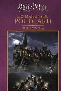 Felicity Baker et  Agence Juliette Blanchot - Harry Potter, Les maisons de Poudlard - Guide cinéma.