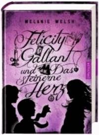 Felicity Gallant und Das steinerne Herz.