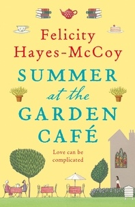 Felicity Hayes-McCoy - Summer at the Garden Cafe (Finfarran 2) - A feel-good story about the power of friendship and of books.