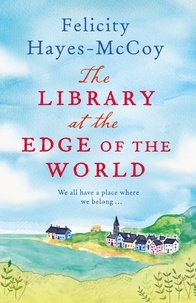 Felicity Hayes-McCoy - The Library at the Edge of the World  (Finfarran 1) - 'A charming and heartwarming story' Jenny Colgan.