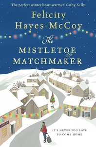 Felicity Hayes-McCoy - The Mistletoe Matchmaker (Finfarran 3) - A cosy and uplifting festive read.