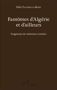 Félie Pastorello-Boidi - Fantômes d'Algérie et d'ailleurs - Fragments de mémoires croisées.