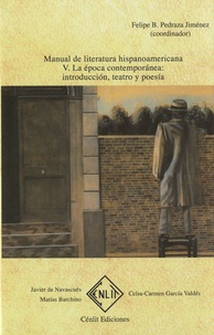 Felipe B. Pedraza Jiménez - Manual de literatura hispanoamericana - Tomo V - La epoca contemporanea : introduccion, teatro y poesia.