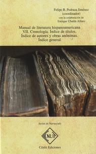 Felipe B. Pedraza Jiménez - Manual de literatura hispanoamericana - Tomo VII : cronologia. ind ce de autores y obras anonimas. indice general.
