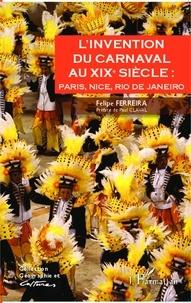 Felipe Ferreira - L'invention du carnaval au XIXe siècle : Paris, Nice, Rio de Janeiro.
