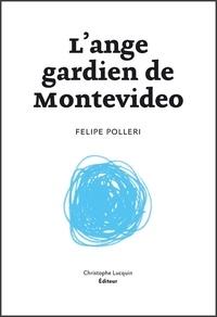 Felipe Polleri - L'ange gardien de Montevidéo.