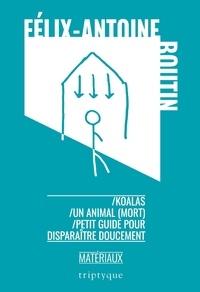 Félix-Antoine Boutin et Marilou Craft - Koalas - Un animal (mort) - Petit guide pour disparaître doucement.