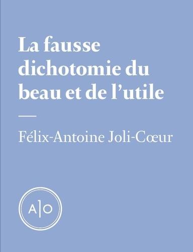 Félix-Antoine Joli-Cœur - La fausse dichotomie du beau et de l'utile.