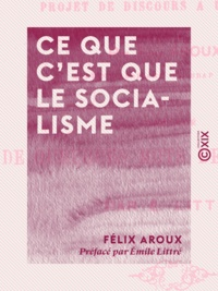 Félix Aroux et Emile Littré - Ce que c'est que le socialisme - Projet de discours à un congrès.