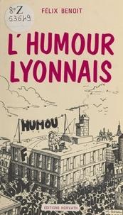Félix Benoit - L'Humour lyonnais.