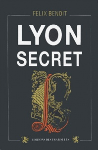 Félix Benoit - Lyon secret.