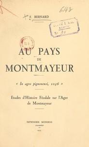 Félix Bernard - Au pays de Montmayeur - Études d'histoire féodale sur l'Ager de Montmayeur.