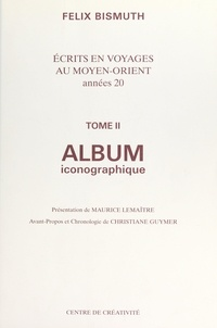 Félix Bismuth et Christiane Guymer - Écrits en voyages au Moyen-Orient, années 20 (2). Album iconographique.