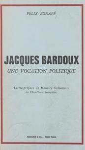 Félix Bonafé et Maurice Schumann - Jacques Bardoux - Une vocation politique.