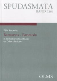 Félix Bourriot - Banausos - Banausia  et la situation des artisans en Grèce classique.