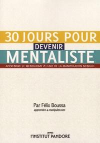 Félix Boussa - 30 jours pour devenir mentaliste - Apprendre le mentalisme et l'art de la manipulation mentale.