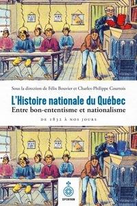 Félix Bouvier et Charles-Philippe Courtois - L'Histoire nationale du Québec - Entre bon-ententisme et nationalisme, de 1832 à nos jours.
