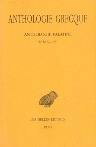 Félix Buffière - Anthologie grecque Tome 12 : Anthologie palatine - Livres XIII-XV.