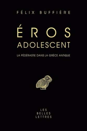 Félix Buffière - Eros adolescent - La pédérastie dans la Grèce antique.