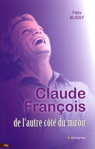 Félix Bussy - Claude François - De l'autre côté du miroir.