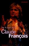 Félix Bussy - Sur la route avec Claude François.