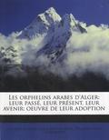 Félix Charmetant - Les orphelins arabes d'Alger - Leur passé, leur présent, leur avenir : Oeuvre de leur adoption.