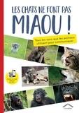 Félix Cornec et Laura Pruniaux - Les chats ne font pas miaou ! - Tous les sons que les animaux utilisent pour communiquer.