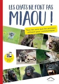 Les chats ne font pas miaou !- Tous les sons que les animaux utilisent pour communiquer - Félix Cornec |