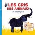 Félix Cornec et Xavière Broncard - Les cris des animaux en cinq lanques.