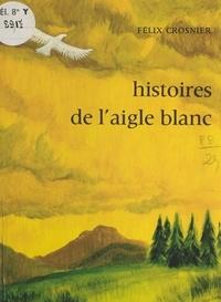 Félix Crosnier et Élian-Judas Finbert - Histoires de l'aigle blanc.