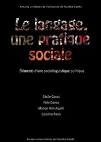 Félix Danos et Manon Him-aquilli - Le langage, une pratique sociale - Eléments d'une sociolinguistique politique.