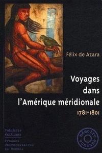 Voyages dans l'Amérique méridionale- 1781-1801 - Félix de Azara |