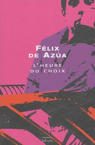 Félix de Azua - L'heure du choix.