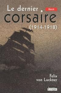 Félix de Lückner - Le dernier corsaire (1914-1918).