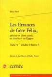 Félix Fabri - Les errances de frère Félix, pèlerin en Terre sainte, en Arabie et en Egypte - Tome 5, Traités 4 (fin) et 5.