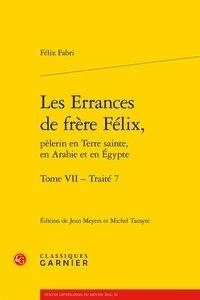 Félix Fabri - Les Errances de frère Félix, pèlerin en Terre sainte, en Arabie et en Egypte - Tome VII, Traité 7.