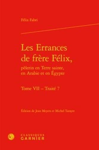 Les Errances de frère Félix, pèlerin en Terre sainte, en Arabie et en Egypte. Tome VII, Traité 7